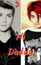 Hi Daddy | Frerard Fanfic Book 1 by Geesface