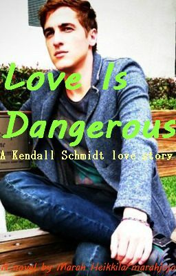Love Is Dangerous ON HOLD! (Kendall Schmidt/BTR fanfic)