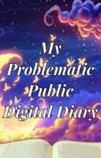 My Problematic Public Digital Diary! by thelovelylaurens