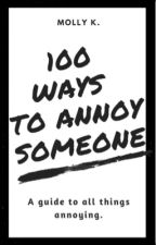 100 ways to annoy someone by Word_Addict_5976