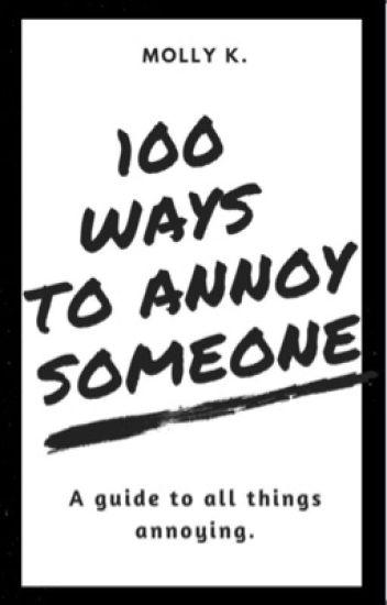 100 ways to annoy someone