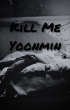 Kill me | Yoonmin by LittleMeowMeowSugar