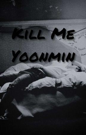Kill me | Yoonmin - 52 | Arguing - Wattpad