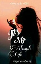 It's My Simple Life [SLOW UPDATE] by msweetsaddict