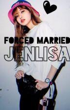 Forced Married [Jenlisa] by XXXLisatacion