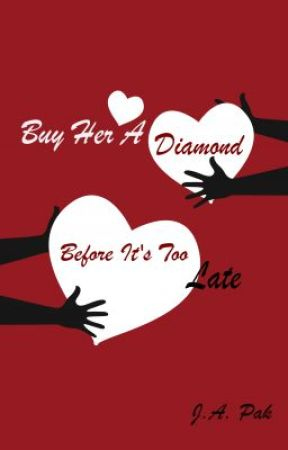 Buy Her A Diamond Before It's Too Late by creationwriter