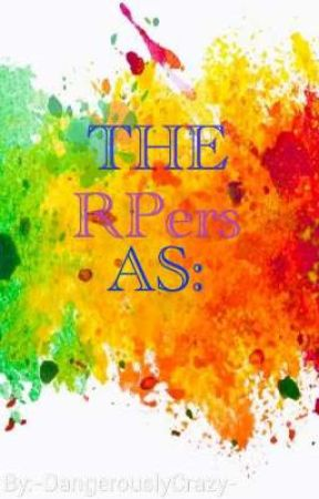 THE RPers AS: by -DangerouslyCrazy-