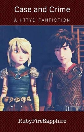Case And Crime (A HTTYD/Hiccstrid Fanfiction) - Chapter 9