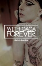 With Gaga Forever (Under Editing) by iRadiateMoonGlow