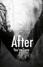 After You've Gone (ie; After by Anna Todd) by utterlyours