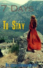 7 DAYS TO STAY (by your side) by justtherandomwriter