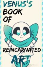 Venus's Book Of Reincarnated ART  by LonelyWeaboo