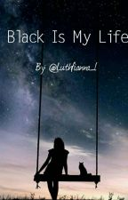 Black Is My Life [END] by luthfianna_l