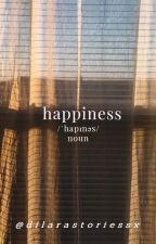 Happiness. by dilarastoriessx