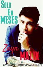 Solo En Meses... [Zayn Malik & __(tn)] by Cami_Hostypaylikson