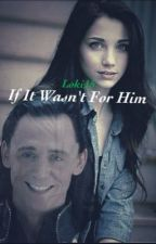 If it wasn't for him by Loki15