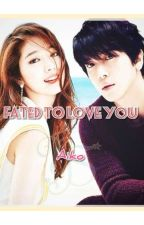 Fated To Love You (Complete) by aikochan2612