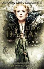 Série: Damas e Cavalheiros - Livro 01 - A Princesa Corsária by AmandaLunaDeCarvell