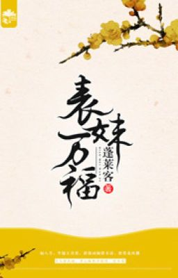 Đọc truyện [NT] Biểu muội vạn phúc - Bồng Lai Khách.