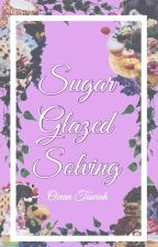 Sugar-Glazed Solving | Completed by CuriousMastermind