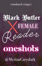 Black Butler X Reader Oneshots by MyrianCarydark