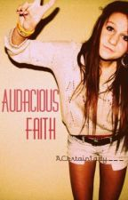 Audacious Faith by ACertainLady__