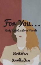 For You... (Nicky Nichols x Lorna Morello) by WorldxSum