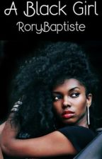 A Black Girl (Book 1) by RoryBaptiste