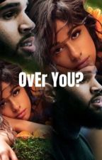 OvEr YoU?{sequel to NoT oVeR yOu} by ArianaGrandeBabe