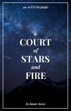 A Court of Stars and Fire | ACOTAR Fanfic by lunar-loves