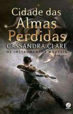 Cidade das almas perdidas (5) - Cassandra Clare by MaahFeitosa