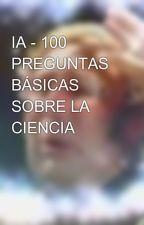 IA - 100 PREGUNTAS BÁSICAS SOBRE LA CIENCIA by georgexyz77
