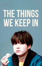The Things We Keep In... (Min Yoongi X Reader) by mcc0104
