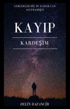 KAYIP KARDEŞİM by HelinBazancir12
