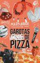 Garotas de Pizza | ⚢ [Completo] by maryabade