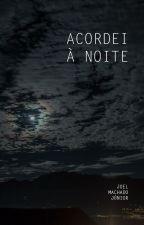 Acordei à noite by JoelMachadoJnior