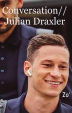 Conversation//Julian Draxler by Draxgirl23