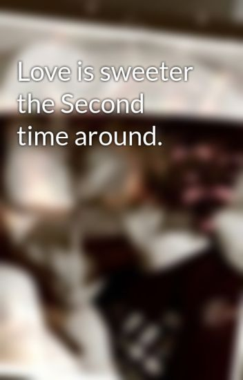 Love is sweeter the second time around