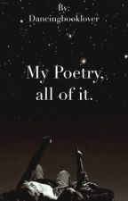 My poetry, all of it by dancingbooklover