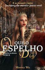 O Que o Espelho Diz - A Rainha da Beleza Livro II by MeewyWu