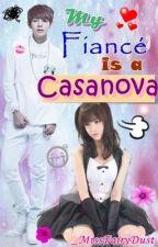 My Fiancé is a Casanova (On Hold) by _MissFairyDust