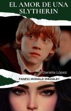 El Amor De Una Slytherin *Ron Weasley & Tu* by dani_Henderson1