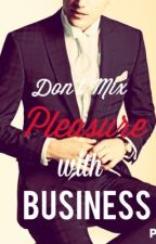 Don't Mix Pleasure with Business by uncommonwriter