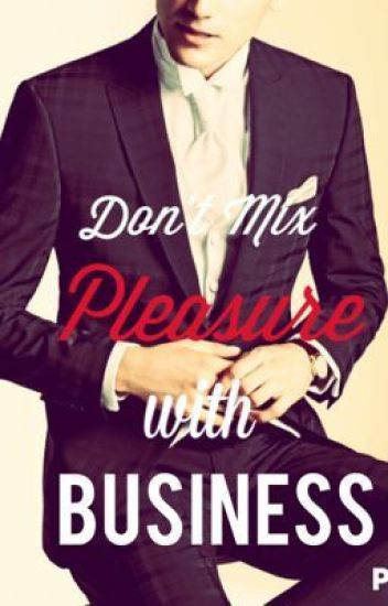Don't Mix Pleasure with Business