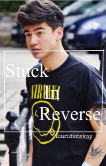 Stuck in Reverse // C.H {completed}