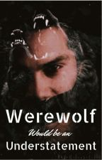 Werewolf Would Be An Understatement by NotPositive