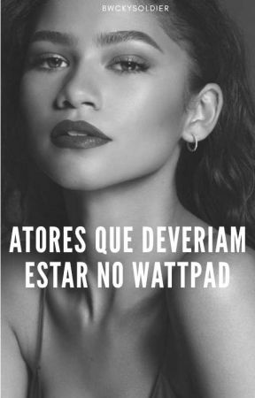 ATORES QUE DEVERIAM ESTAR [SEMPRE] NO WATTPAD by bwckysoldier