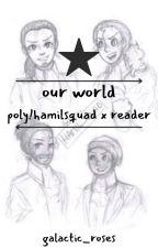 Our World ~ Hamilsquad x Reader by AGalacticFox