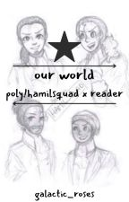 Our World ~ Hamilsquad x Reader by galactic_roses