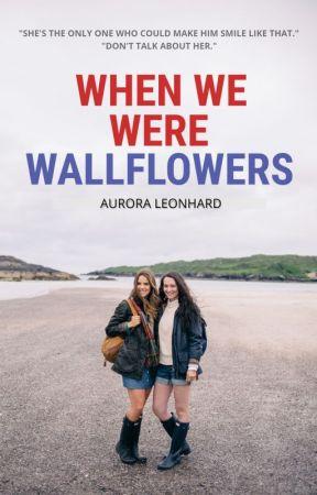 When We Were Wallflowers by WritingBeAurora